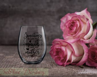 Sometimes I Open My Mouth and My Mother Comes Out, Funny Gift for Mom, Mother Wine Glass, Mom Glass, Birthday Present, Wine Lover Gift