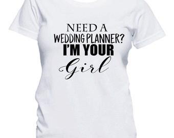 Wedding Planner Shirt, Wedding Planner Gift, Need A Wedding Planner, Event Planner, Wedding Party