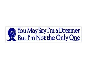 You May Say I'm a Dreamer but I'm Not the Only One - John Lennon - Small Bumper Sticker / Decal or Magnet