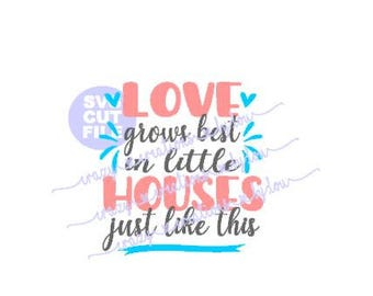 Love grows best in little houses just like this digital cut file for htv-vinyl-decal-diy-vinyl cutter-craft cutter-.SVG and .DXF format