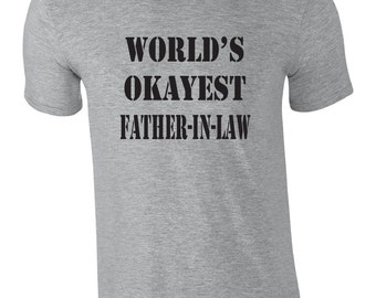 Funny Tshirt for father-in-law.  World's okayest father-in-law tshirt. Great gag gift idea for father in law. Funny gift idea for him