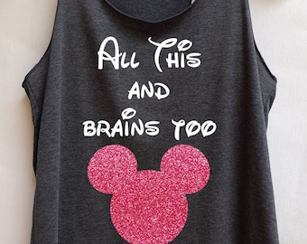 Glitter Mickey mouse All This and brains too - Disney shirt,Disney tank top,Princess shirt,Princess tank top,mickey tank top,mickey shirt