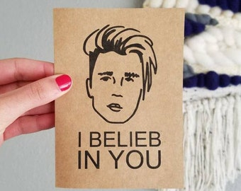 I Beliebe in You -- Justin Bieber Card -- Words of encouragement card