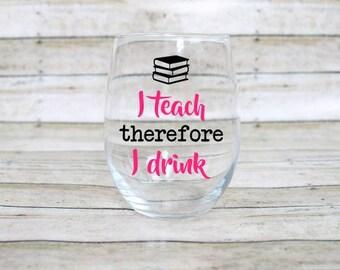 Teacher Wine Glass - I Teach Therefore I Drink - Teaching Wine Glass - Teacher Gift - No Apples Teacher Appreciation - Free Personalization!