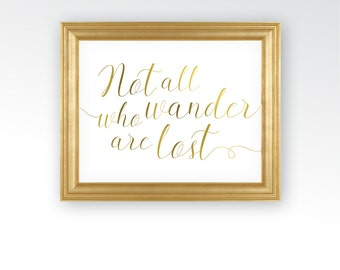 Not All Who Wander are Lost Quote - Adventure, Hiking, Mountain Climbing, Skiing - Gold Foil Wall Decor - DIGITAL DOWNLOAD printable art