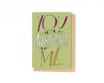 Valentine's Day Card - Long Distance Relationship Card - Anniversary Card - I Love You Card - Romantic Love Card - You Are Incredible To Me