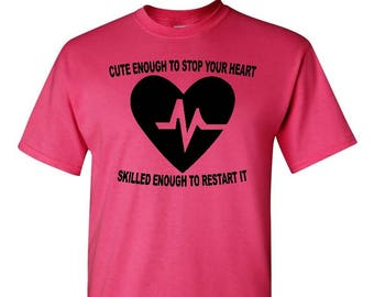 Stop Your Heart Shirt , Nurse Shirt , Doctor Shirt , Cute Enough To Stop Your Heart , Start Your Heart