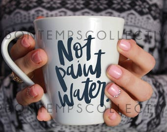 Not Paint Water coffee mug
