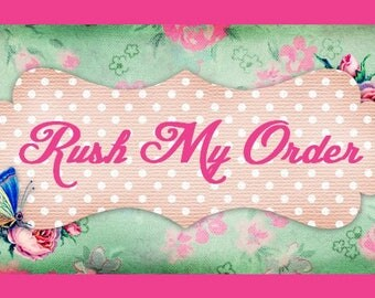 RUSH MY ORDER - Move my order to the front of the queue