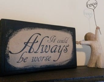 """Rustic Home Decor Table Display Thought Block """"It could always be worse"""""""
