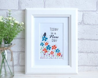 Today is a New Day, Typography Art Quote, Hand Painted Flowers, Unframed