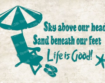 """SVG, Digital Design """"Sky above our head Sand beneath our feet Life is Good"""" Instant download -  Includes svg, dxf, eps, png and jpeg."""