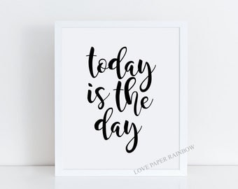 Today is the day, positive quote, quote print, motivational wall art, motivational quote, quote decor, inspirational art, black and white