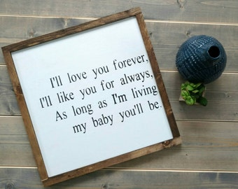 I'll love you forever, I'll like you for always, As long as I'm living, My baby you'll be - Rustic Wood sign with wood trim -  Black/White