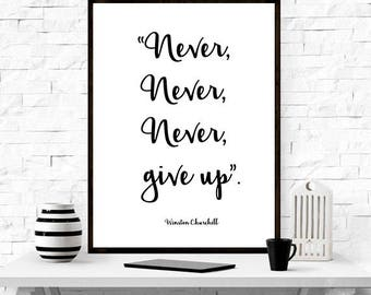Never Never Never Give Up, Winston Churchill, inspirational quote, typography print,motivational, Home decor,quote