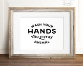 Wash Your Hands you filthy animal PRINTABLE art - bathroom printable art, bathroom wall decor, funny bathroom decor,funny wall art,landscape