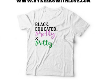 Black, Educated & Petty - AKA Inspired - Pretty and Petty - Pink and Green