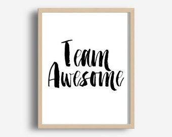 Printable Art, Inspirational Print, Team Awesome,Typography Quote, Home Decor, Motivational Poster, Scandinavian , Wall Art, Office Decor