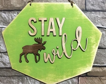 Stay Wild/sign/wood sign/laser cut/painted/sealed