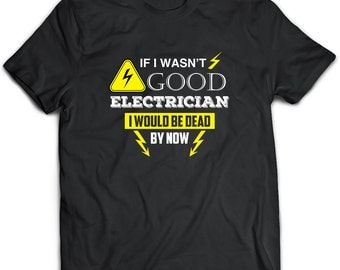 Electrician T-Shirt. Electrician tee present. Electrician tshirt gift idea. - Proudly Made in the USA!