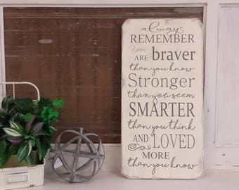 Always Remember You are Braver than you know, Stronger than you seem Smarter than you think, Loved more than you know sign. Gifts for her