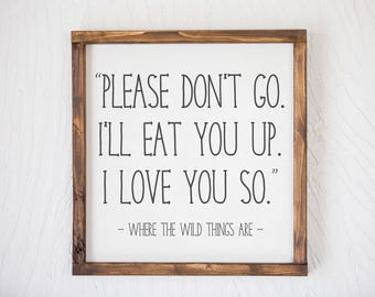 Please Don't Go - Wild Things - Wood Sign