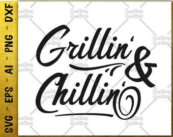 Grillin' and Chillin' SVG grill SVG barbeque svg camping svg  cut cuttable cutting file Cricut Silhouette Instant Download SVG png eps dxf