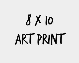 8 x 10 Art Print | Choose From 24 Different Designs!
