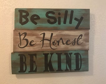 Be silly be honest be kind wooden sign, home decor wooden sign, signs with sayings, signs about life