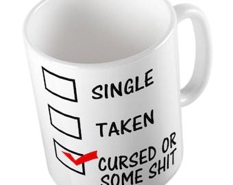 Single TAKEN, CURSED or some SH** mug