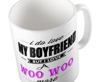 I Do LOVE My Boyfriend but I love a WOO WOO More Mug