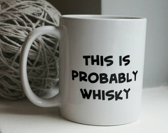 This is probably whisky - funny quote mug