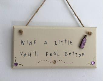 Wine a little... handmade wooden gift plaque