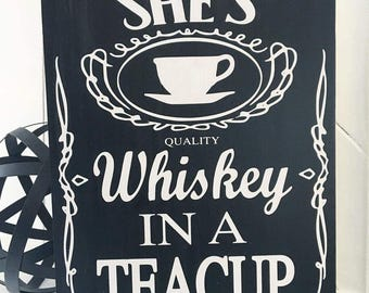She's Whiskey In A Teacup, Home Decor, Wood Sign, Custom Sign, Gift for Her, Handmade Gift, Whiskey Sign