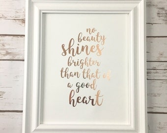 No Beauty Shines Brighter Than That of a Good Heart Gold Foil Print