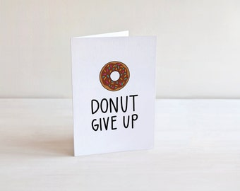Donut Give Up, Motivational Card, Printable Card, Inspirational Quote, Card For Friend, Motivational Quote, Blank Cards, Greeting Cards, Art