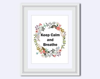 Keep Calm and Breathe - floral quote - printable women gift - Inspirational Quote - Printable Art - Wall Art Print - printable wall decor