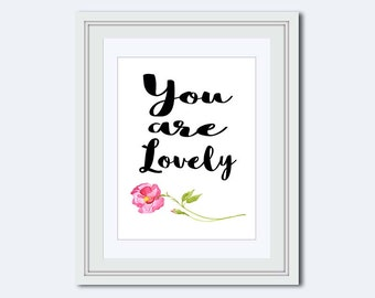 You are Lovely - positive quotes - lovely quote - printable women gift - Inspirational Quote - motivational words - floral Wall Art - print