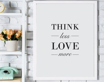 Think Less Love More Poster, Love Home Print, Printable Poster, Instant download, Text Poster, 50x70cm, 8x10in