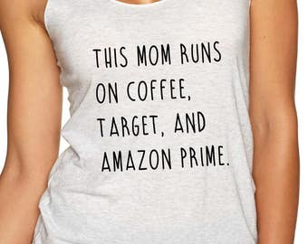 This Mom Runs on Coffee, Target and Amazon Prime - Mom Shirt - Mom Gift - Mother Gift - New Mom Shirt - Tired Mom - Mothers Day - Funny Mom
