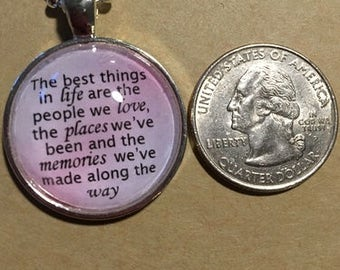 The best things in life are the people we love, the places we've been and the memories we've made along the way....Necklace or Keychain