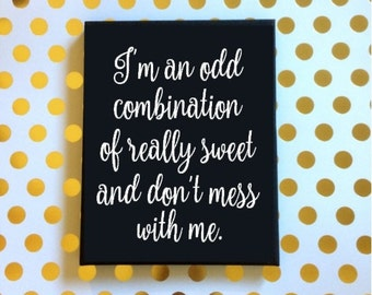 I'm an Odd Combination of Really Sweet and Don't Mess with Me Sign, Funny Sign, Sarcastic Sign, Snarky Sign, Funny Gift, Sassy Gift