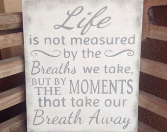 Life is not measured by the breaths we take sign/Hand Painted Sign/But the moments that take our breath away sign/Rustic sign/family/gift