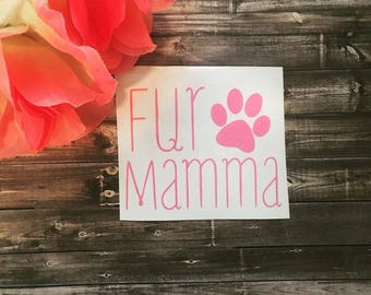 Fur Mamma Decal / Dog Mom decal / mom of dogs decal