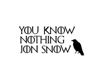 Decal - You Know Nothing Jon Snow / Game of Thrones Decal / Jon Snow Gift