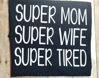 Super Mom Super Wife Super Tired Tee, Mom Shirt, Momlife Shirt, Wife Shirt, Mom Tired, Funny Mom Shirt, Funny Wife Tee, Best Mom T-shirt