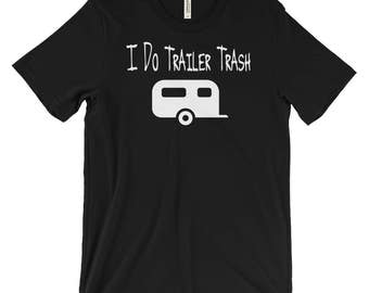 I Do Trailer Trash - Alternative Clothing - Funny T-Shirt