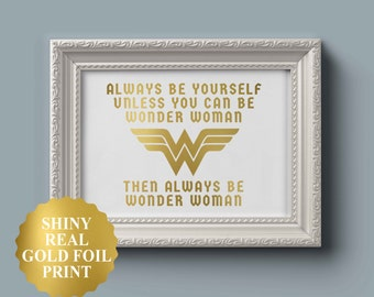 WONDER WOMAN Gold Print Quote, Wonder Woman Art, Always be Yourself Unless You Can Be Wonder Woman, Real Gold Foil Print, Gold Foil Art,