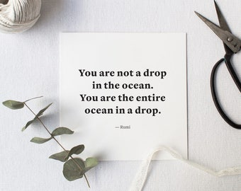 Typographic print, black and white | You are not a drop in the ocean. You are the entire ocean in a drop | Rumi