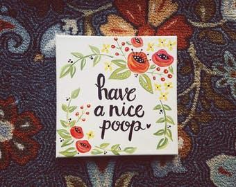 Have a nice poop // canvas bathroom decor // hand painted bathroom decor